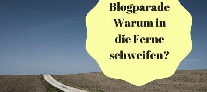 Aufruf zur Blogparade: Warum in die Ferne schweifen? Urlaub im Nachbarland
