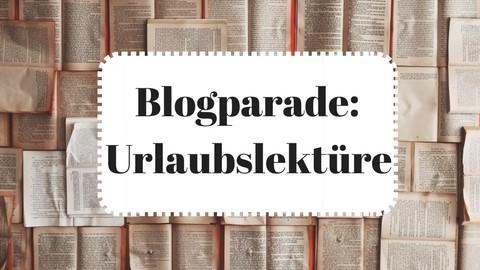 Aufruf zur Blogparade: Urlaubslektüre – Was liest du?