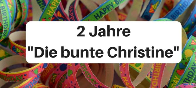 """Bloggeburtstag: 2 Jahre """"Die bunte Christine"""""""