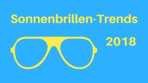 Sonnenbrillen-Trends 2018 Aufmacher 2 bearbeitet klein