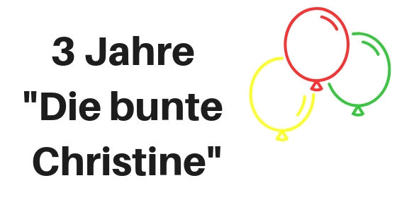 "Happy birthday to me: 3 Jahre ""Die bunte Christine"""