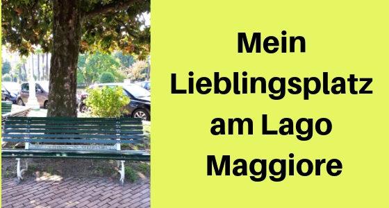 """Mein Lieblingsplatz am Lago Maggiore: Hommage an """"meine"""" Bank"""