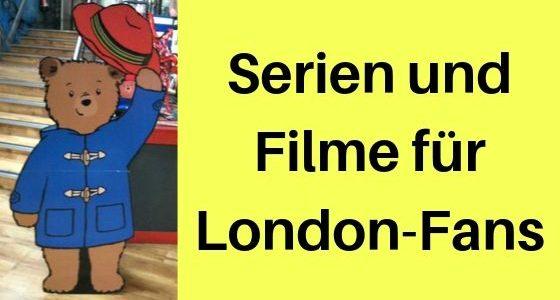 Serien und Filme für London-Fans: Meine Empfehlungen