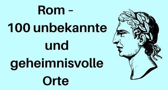 Rezension: Rom – 100 unbekannte und geheimnisvolle Orte