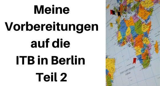 Besuch auf der ITB Berlin: Meine Vorbereitungen Teil 2
