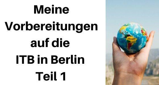 Besuch auf der ITB Berlin: Meine Vorbereitungen Teil 1