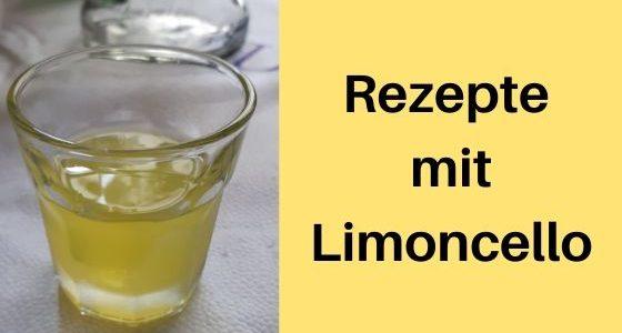 Rezepte mit Limoncello: Was der italienische Zitronenlikör alles kann