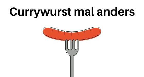 Currywurst mal anders: Variationen des Ruhrpott-Klassikers
