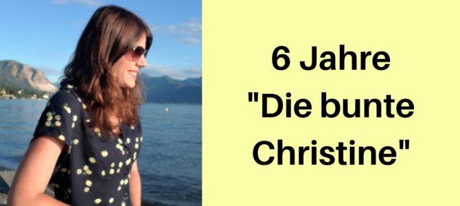 """Bloggeburtstag: 6 Jahre """"Die bunte Christine"""""""