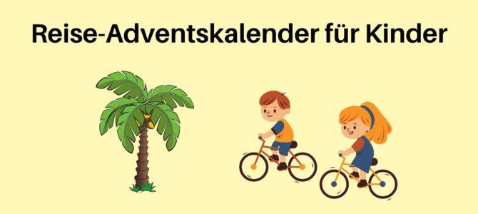 Reise-Adventskalender für Kinder: 24 Ideen für Füllungen